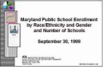 Maryland Public School Enrollment by Race/Ethnicity and Gender and Number of Schools September 30, 1999