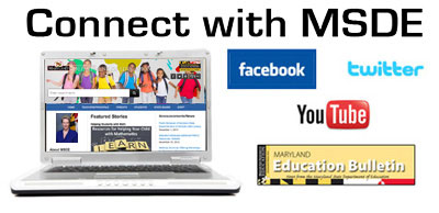 Connect With MSDE:Website, Facebook, Twitter and YouTube