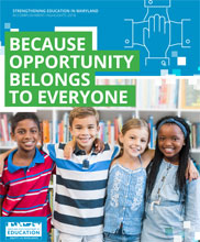 Strengthening Education in Maryland. Accomplishment Highlights 2018: Because Opportunity Belongs to Everyone