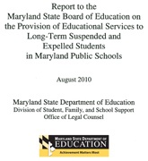 Report to the Maryland State Board of Education on the Provision of Educational Services to Long-Term Suspended and Expelled Students in Maryland Public Schools. August 2010