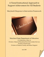 A Tiered Instructional Approach to Support Achievement for All Students: Maryland's Response to Intervention Framework.June 2008
