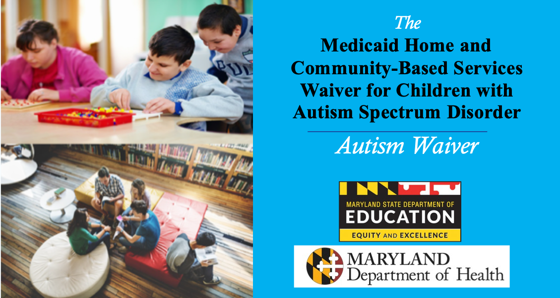 Marylands' Autism Waiver is managed by the MSDE and Department of Health. Both agency logos are included in this picture